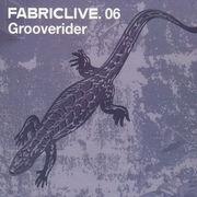Grooverider - Fabriclive 06 (Fabric (London) FABRIC12, 2002) : посмотреть обложки диска