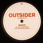Macc - Proper Trouble / Be Like Water (Outsider OUTSIDER012, 2006) : посмотреть обложки диска