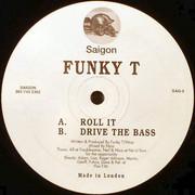 Funky T - Roll It / Drive The Bass (Saigon Records SAG002, 1994) : посмотреть обложки диска