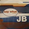 JB - Say What Remixes EP (Back 2 Basics B2B12064, 2000, vinyl 2x12'')